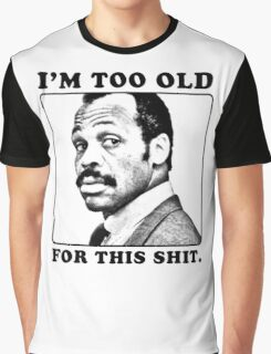 Roger Murtaugh is Too Old For This Shit (Lethal Weapon) Graphic T-Shirt