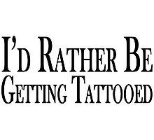 Rather Be Getting Tattooed Photographic Print