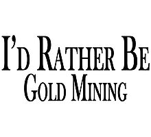 Rather Be Gold Mining Photographic Print