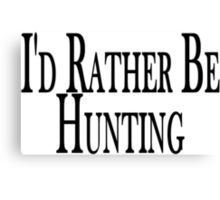 Rather Be Hunting Canvas Print