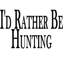 Rather Be Hunting Photographic Print
