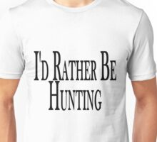 Rather Be Hunting Unisex T-Shirt