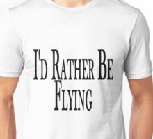 Rather Be Flying Unisex T-Shirt