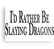 Rather Slay Dragons Metal Print