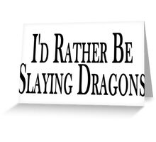 Rather Slay Dragons Greeting Card