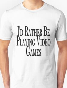 Rather Play Video Games T-Shirt
