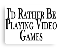 Rather Play Video Games Canvas Print