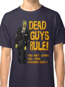 Dead Guys Rule - Walking Dead ! Classic T-Shirt