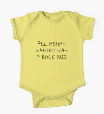 All my mommy wanted was a backrub One Piece - Short Sleeve
