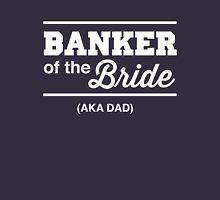 Banker of the Bride. AKA Dad Unisex T-Shirt