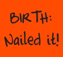 Birth. Nailed it! Kids Tee