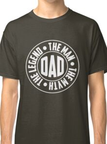 Dad. The Myth, The Man, The Legend Classic T-Shirt