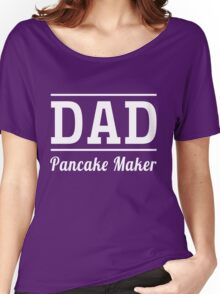 Dad. Pancake Maker Women's Relaxed Fit T-Shirt