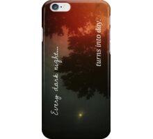 Every Dark Night Turns Into Day iPhone Case/Skin