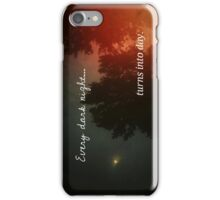Every Dark Night Turns Into Day iPhone Case/Skin