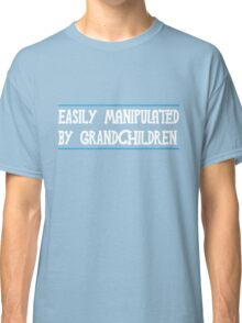 Easily Manipulated by Grandchildren Classic T-Shirt