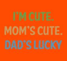 I'm cute, mom's cute, dad's lucky Kids Tee