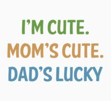 I'm cute, mom's cute, dad's lucky Kids Tee