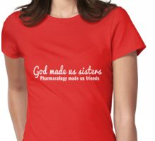 God made us sisters. Pharmacology made us friends Womens Fitted T-Shirt