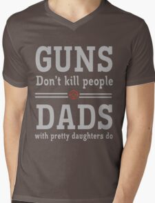 Guns don't kill people. Dads with pretty daughters do  Mens V-Neck T-Shirt
