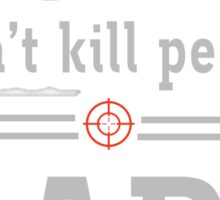 Guns don't kill people. Dads with pretty daughters do  Sticker