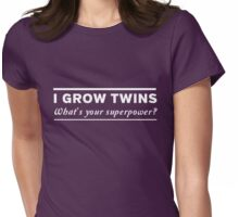 I grow twins, what's your superpower Womens Fitted T-Shirt