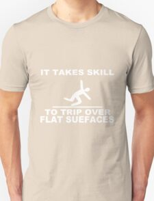 It Takes Skill to Trip Over Flat Surfaces  funny nerd geek geeky T-Shirt