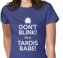 DON'T BLINK! I'M A TARDIS BABE!  Ladie's T-Shirt. Womens Fitted T-Shirt