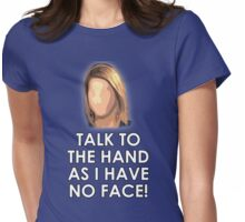 TALK TO THE HAND AS I HAVE NO FACE! Womens Fitted T-Shirt