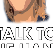 TALK TO THE HAND AS I HAVE NO FACE! Sticker