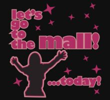 Let's go to the mall ... today by monkeybrain
