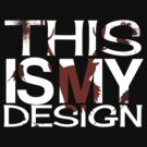 This Is My Design (white) by KitsuneDesigns