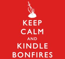 Keep Calm and Kindle Bonfires by Shonkie