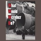 What Would Wernher Do? by Sascha Grant