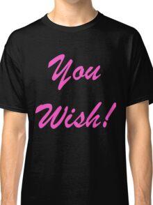 You wish pink Classic T-Shirt