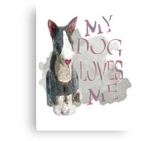 My Dog Loves Me Canvas Print