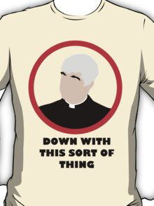 Down With This Sort of Thing - Father Ted Crilly T-Shirt