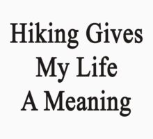 Hiking Gives My Life A Meaning  by supernova23