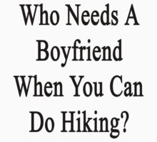 Who Needs A Boyfriend When You Can Do Hiking?  by supernova23