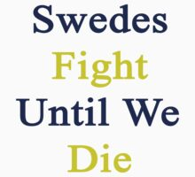 Swedes Fight Until We Die  by supernova23