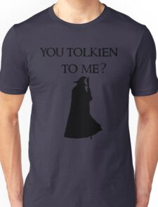 You Tolkien to me?  Unisex T-Shirt