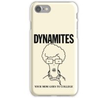 DYNAMITES: YOUR MOM GOES TO COLLEGE iPhone Case/Skin
