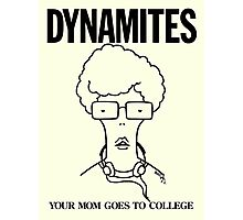 DYNAMITES: YOUR MOM GOES TO COLLEGE Photographic Print
