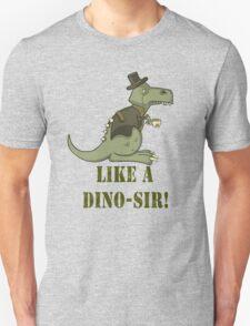 Like A Dino-SIR T-Shirt