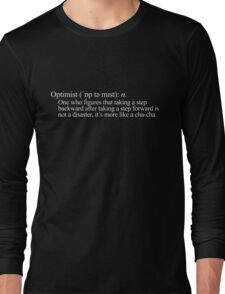 Optimist: One who figures that taking a step backward after taking a step forward is not a disaster, it's more like a cha-cha. Long Sleeve T-Shirt