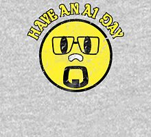 Have an A1 Day Unisex T-Shirt