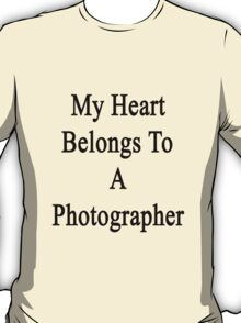 My Heart Belongs To A Photographer  T-Shirt