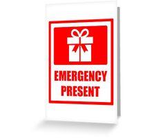 Emergency Present Greeting Card