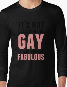 Being Fabulous Is Not Gay Long Sleeve T-Shirt
