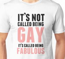 Being Fabulous Is Not Gay Unisex T-Shirt